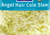 Salad Angel Hair Cole Slaw